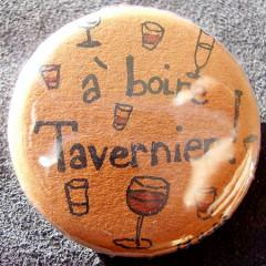 Badge A boire Tavernier ! 2.0