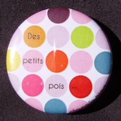 Badge Des petits pois - Rose & autre