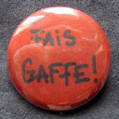 Badge Fais Gaffe !