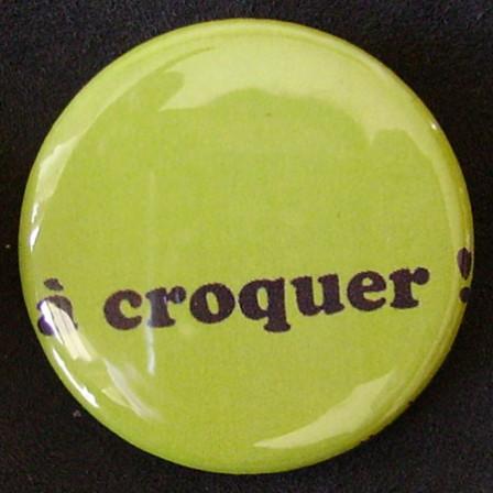 Badge Aujourd'hui je suis - A Croquer...