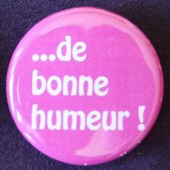 Badge Aujourd'hui je suis - De Bonne Humeur !