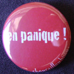 Badge Aujourd'hui je suis - En panique !