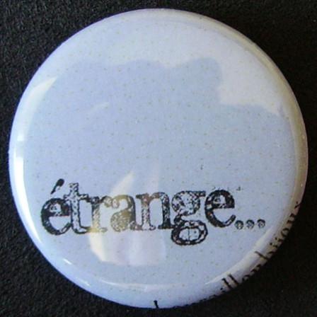 Badge Aujourd'hui je suis - Etrange...