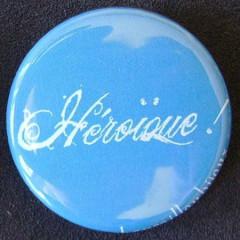 Badge Aujourd'hui je suis - Héroïque !