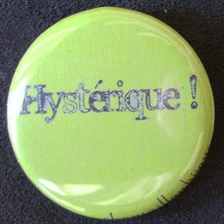 Badge Aujourd'hui je suis - Hystérique !