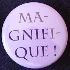 Badge Aujourd'hui je suis - Magnifique !