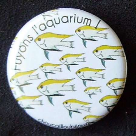 Badge Poisson - Fuyons l'aquarium